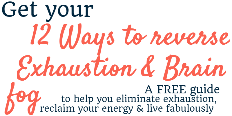 Get your 12 ways to reverse exhaustion and brain fog A FREE guide to help you eliminate exhaustion reclaim your energy and live fabulously