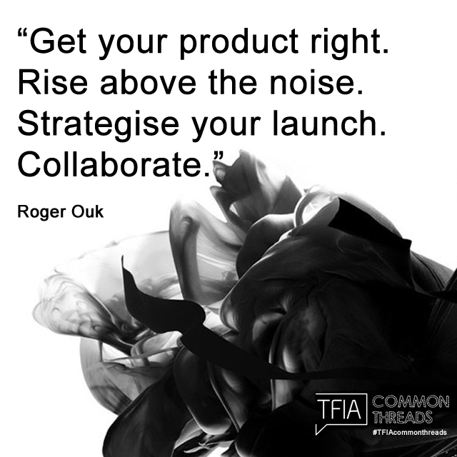 Get your Product right. Rise above the noise. Strategise your launch. Collaborate. - Roger Ouk Quote