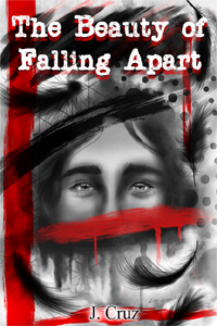 The Beauty of Falling Apart  by J. Cruz