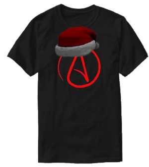 Atheist A t-shirt available at several sites online without Santa hat. Sorry. This is just artist rendition.