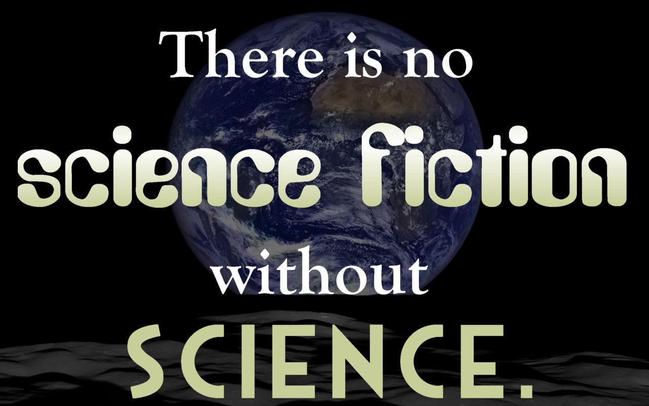 "There is no Science Fiction without Science ""protest"" sign by Splot! Publishing club - photo of Earth rise courtesy NASA"