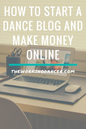 How to Start a Dance Blog and Make Money Online - The Working Dancer.jpg