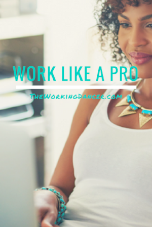 work like a pro dance career tips the working dancer dance blog