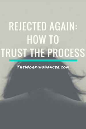 rejected again how to trust the process dance career tips dance blog - The Working Dancer Blog.png