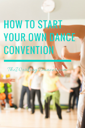 how to start your own dance convention dance career tips dance blog - The Working Dancer Blog.png