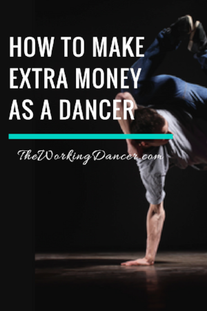 how to make extra money as a dancer inspiration dance career tips - The Working Dancer Dance Blog.png