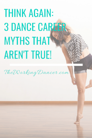 think again 3 dance career myths that aren't true dance career tips - The Working Dancer Dance Blog.png