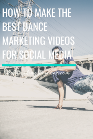 how to make the best dance marketing videos dance career tips - The Working Dancer Dance Blog.png
