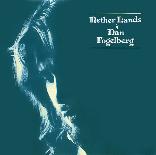 """DAN FOGELBERG - """"Nether Lands""""   Produced by Dan Fogelberg and Norbert Putnam for Full Moon Production  RIAA Certified - Multi-Platinum"""