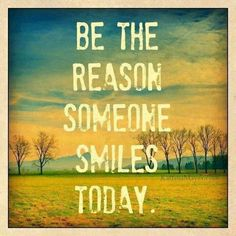 be the reason someone smiles today.jpg