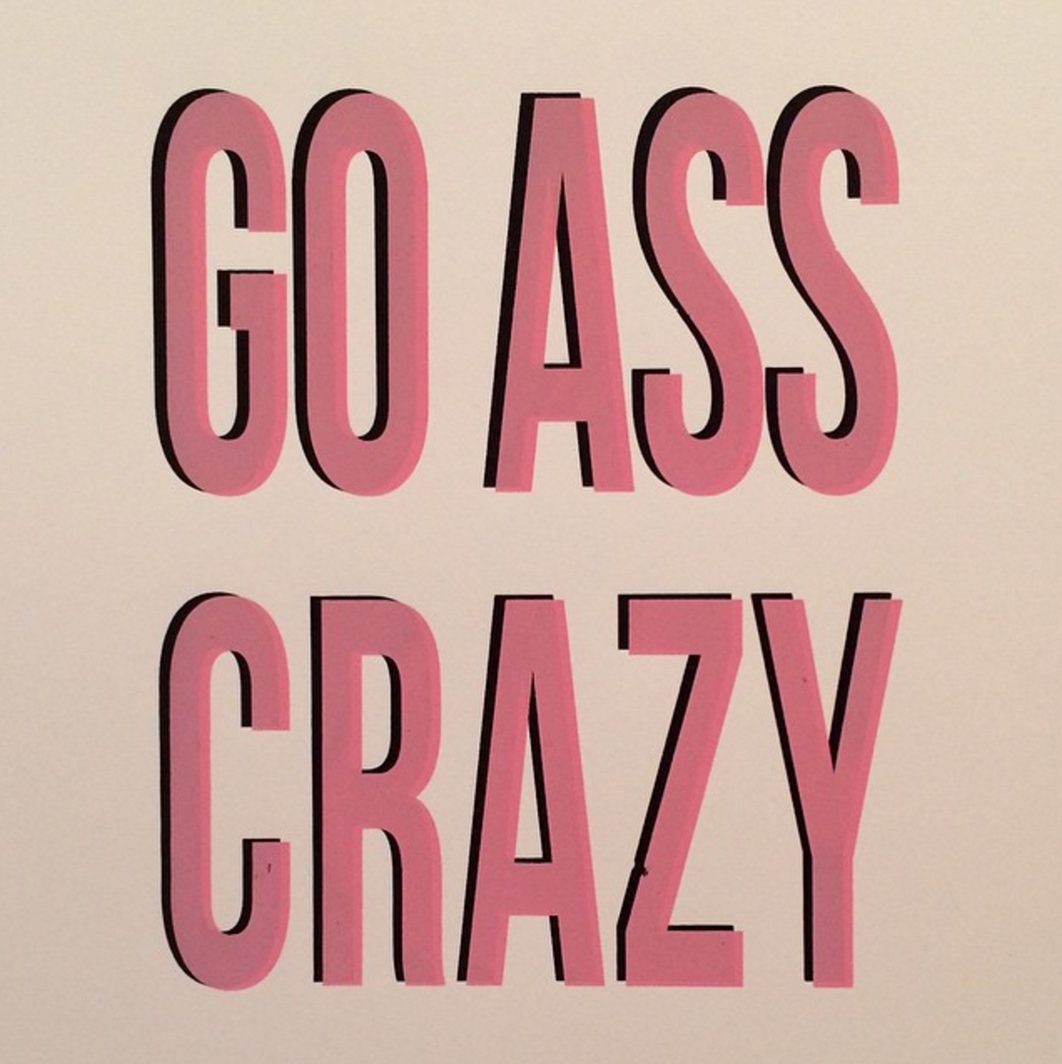Go Ass Crazy Poster (Poem by Sarah Galvin)