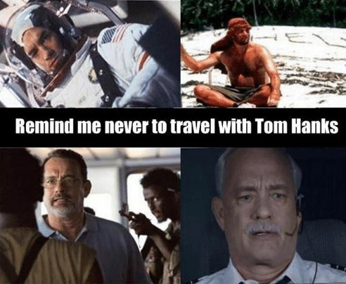 Image sourced from:http://gag.fm/gag/11342/remind-me-never-to-travel-with-tom-hanks.html