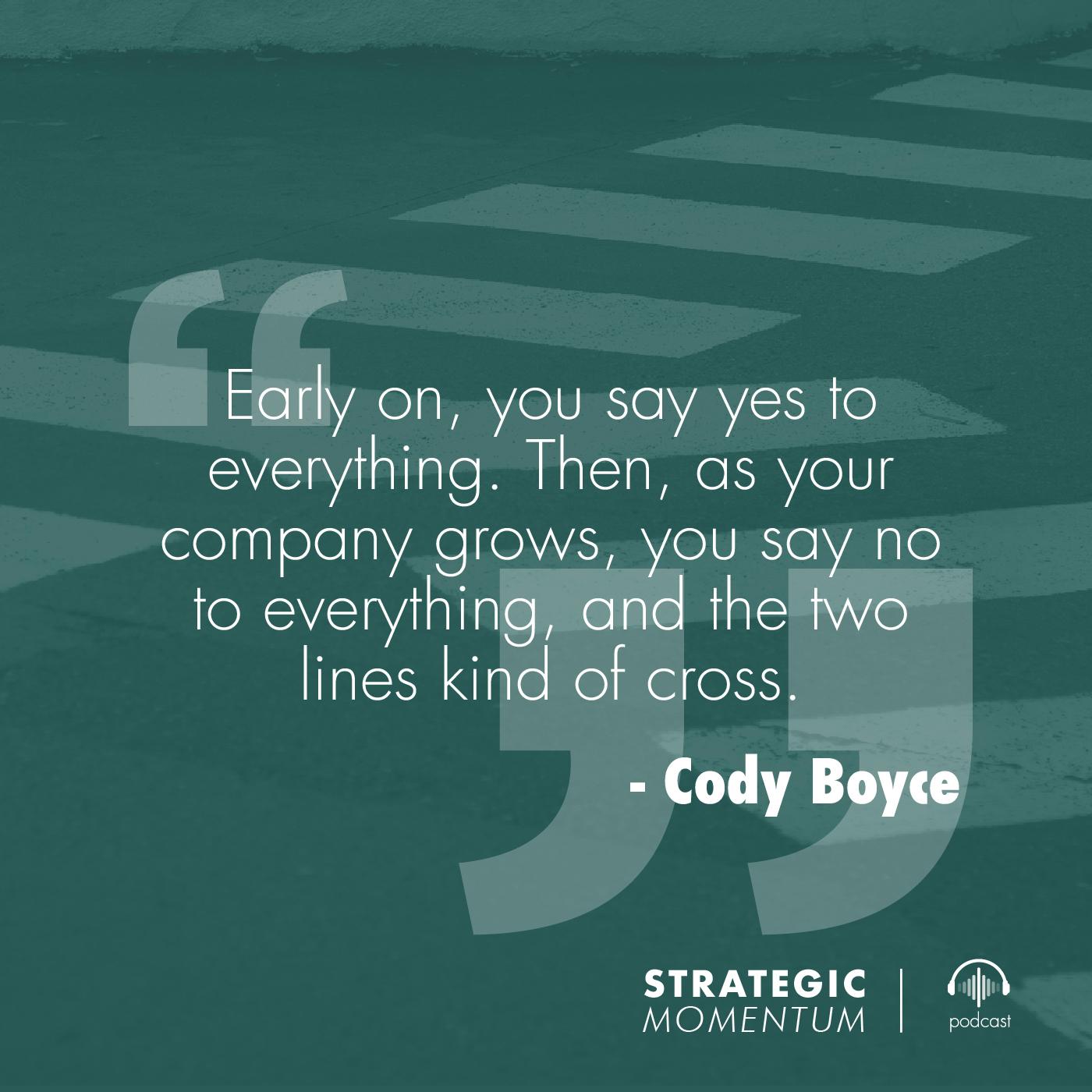 Cody Boyce Quote | Strategic Momentum Podcast