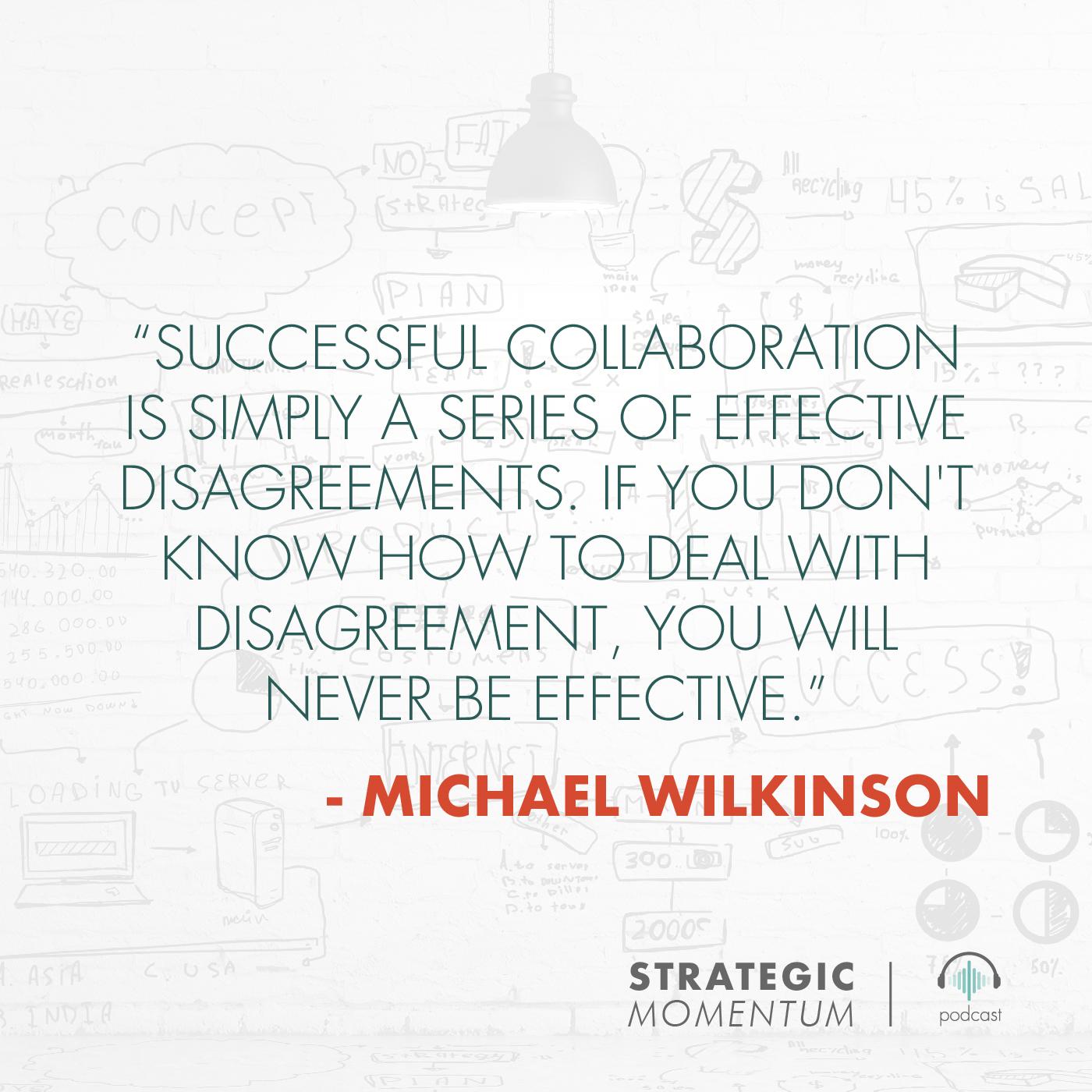 Michael Wilkinson Quote | Strategic Momentum Podcast