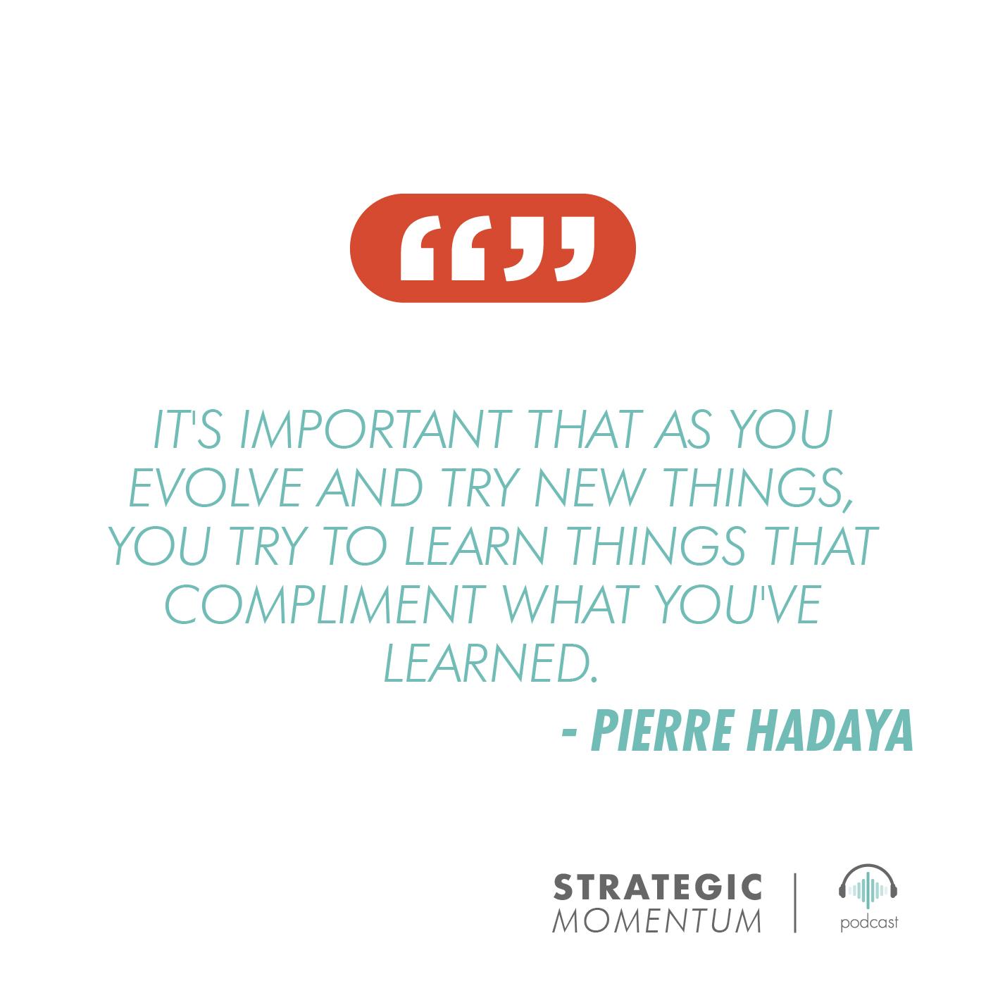 Pierre Hadaya Quote | Strategic Momentum Podcast