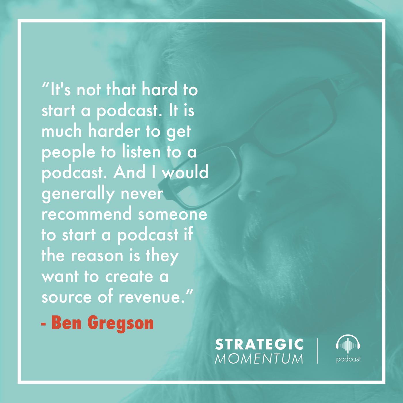 Ben Gregson Quote | Strategic Momentum Podcast