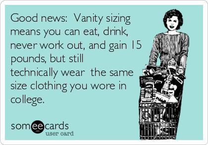 Vanity Sizing. Source:https://www.someecards.com/usercards/viewcard/MjAxMy00OGNmYjhjZWM4MjU1NWQ1/