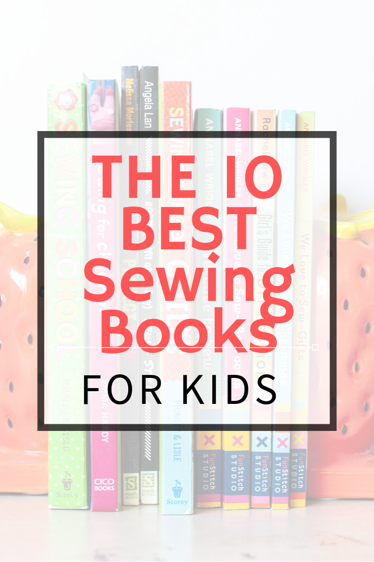 I've taught sewing to over 80 kids and I have a list of the ten BEST books out there for kids and teens who love to sew or want to learn. || PIn Cut Sew Studio #sewingforkids #kidssewing #teensewing #sewingbooks