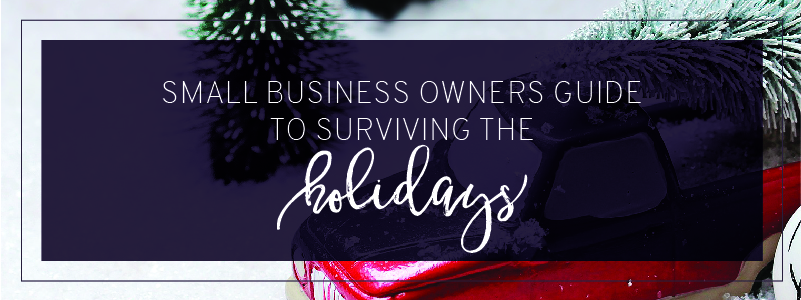 Small Business Owners Guide to Surviving the Holidays