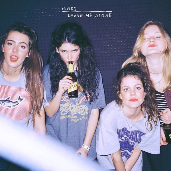 Hinds 'Leave Me Alone'