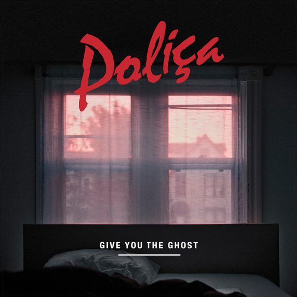 POLICA 'Give You The Ghost'