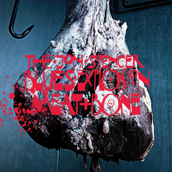 The Jon Spencer Blues Explosion 'Meat + Bone'