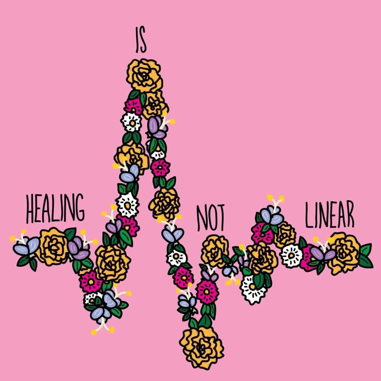 And if healing isn't linear, either is life, so don't try to make it!