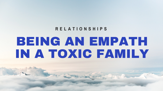 Being an Empath in a Toxic Family