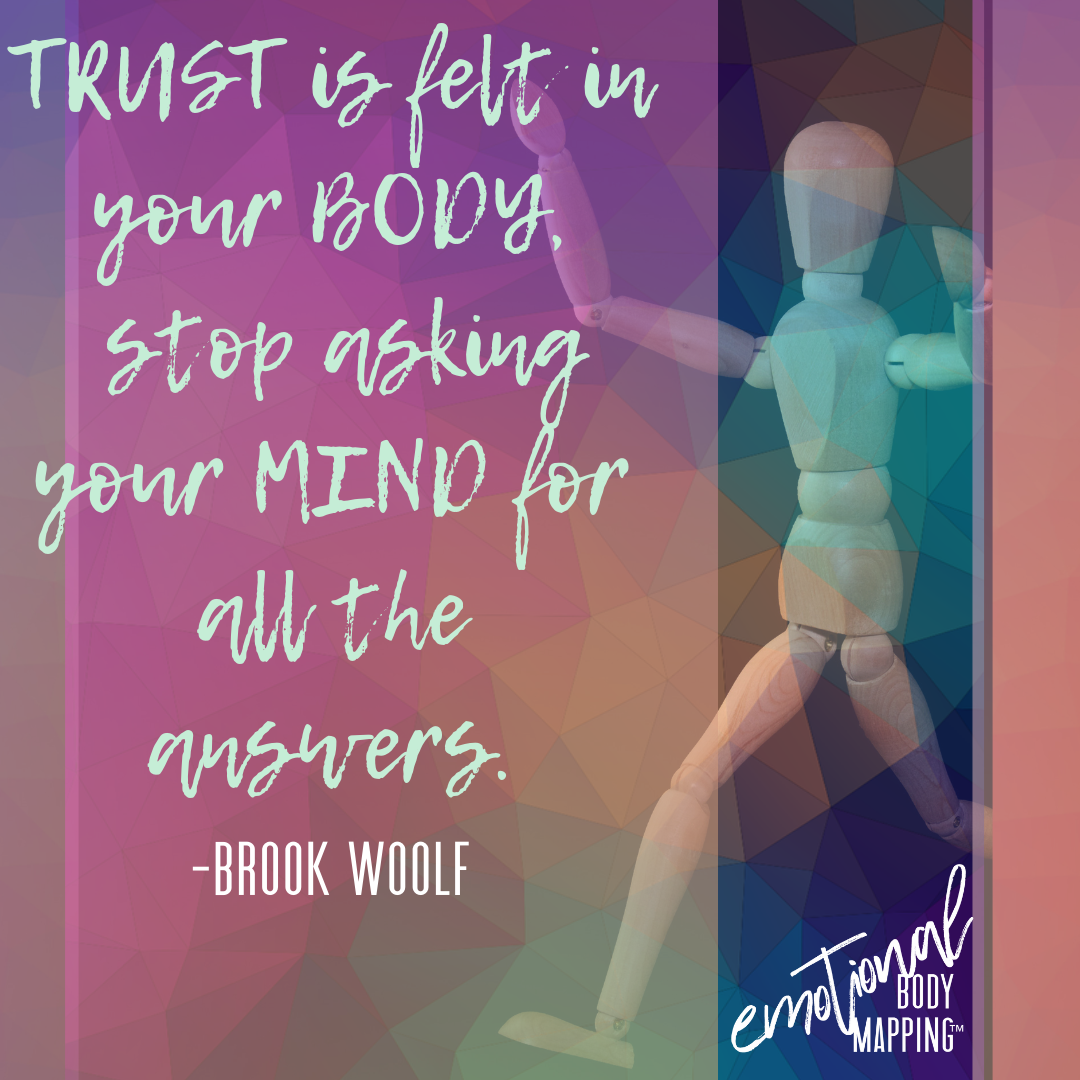 Trust is felt in your BODY stop asking your MIND for all the answers - Brook Woolf