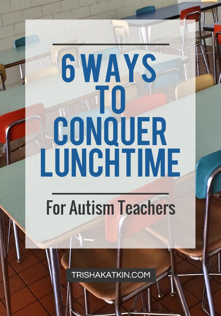 6-ways-to-conquer-lunchtime-for-autism-teachers.png