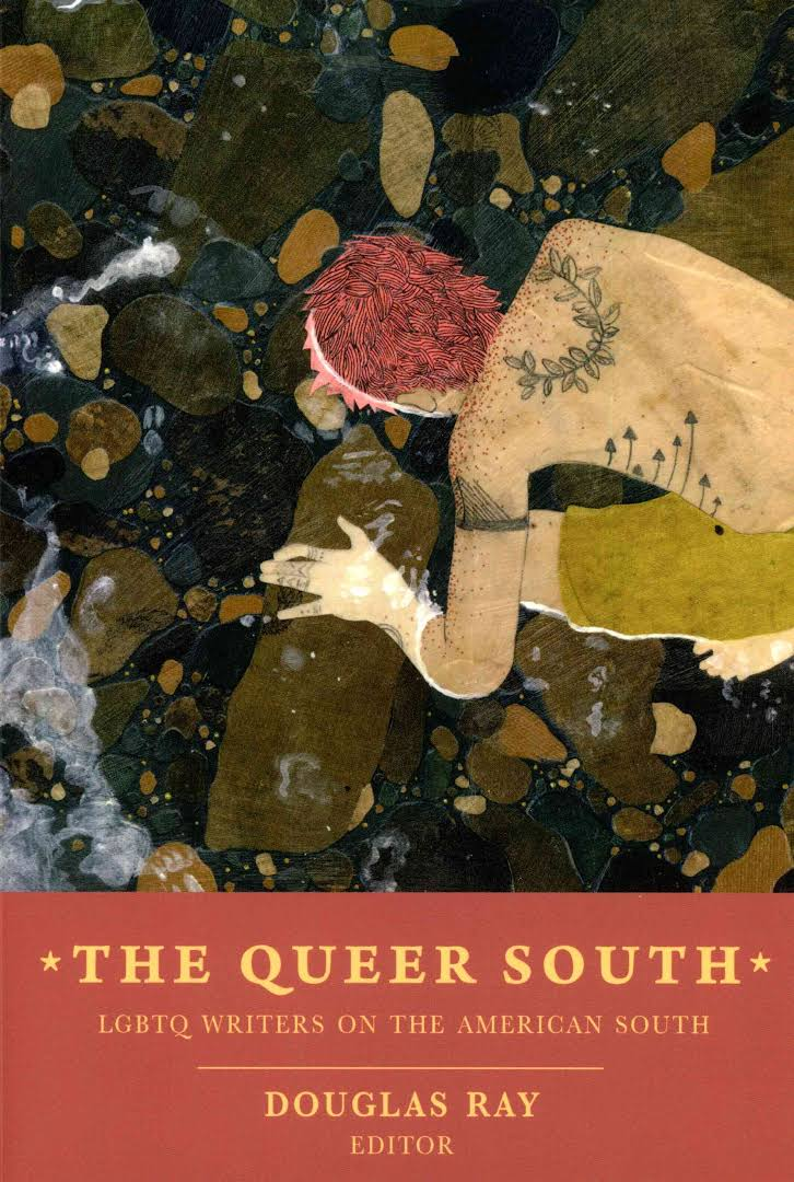 The Queer South: LGBTQ Writers on the American South , edited by Douglas Ray   YEAR: 2014 PUBLISHER: Sibling Rivalry Press  AVAILABLE FROM:  Big Cartel   Powell's   Amazon