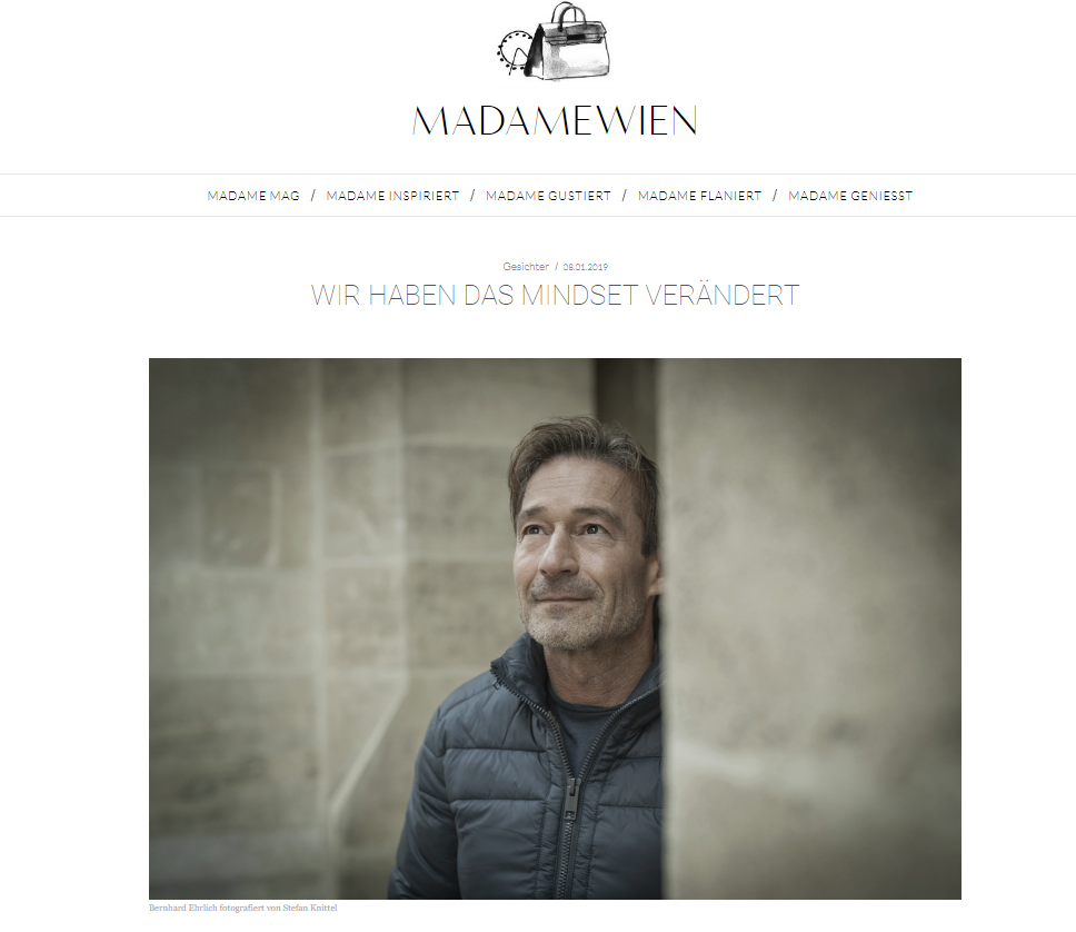 8.1.2019  http://www.madamewien.at/ehrlich-bernhard-wir-haben-das-mindset-veraendert/