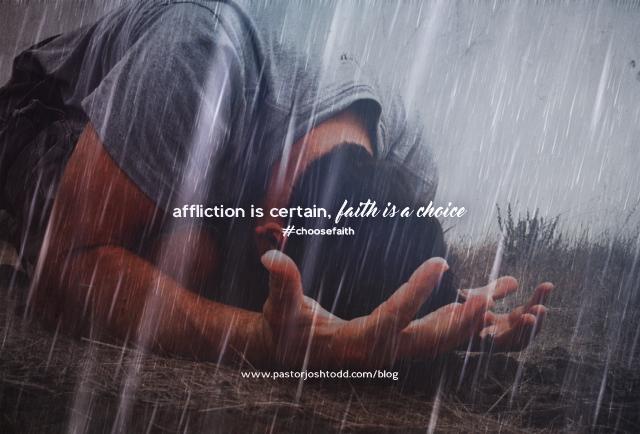 Affliction Is Certain, Faith Is A Choice