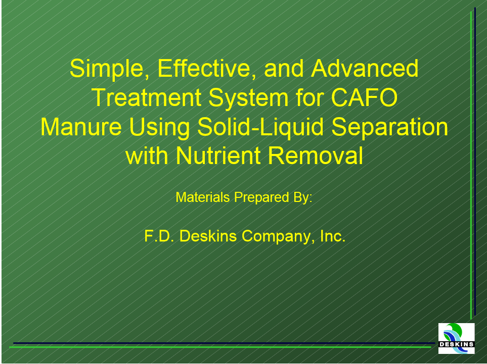 Deskins is a hidden gem when it is utilized as a simple effective and advanced treatment for CAFO manure using solid-liquid separation with nutrient recovery and removal.