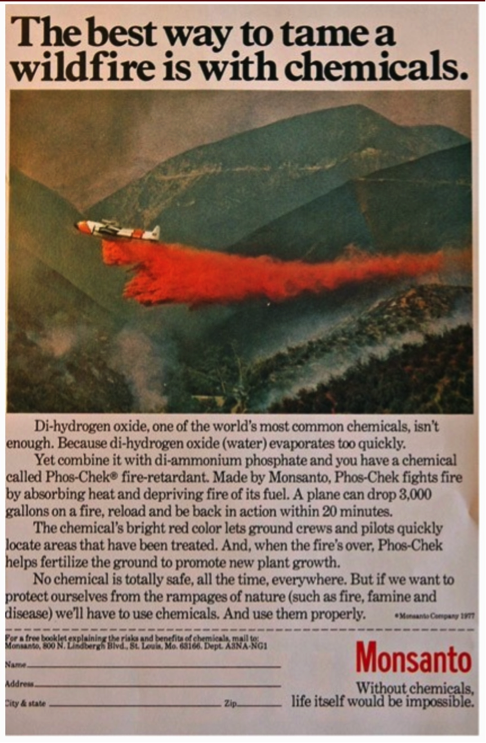 A 1977 advertisement for Phos-Chek fire retardant by Monsanto. Phos-Chek was first manufactured as a Monsanto product until it was sold to Solutia Inc. in 1998. Israel Chemicals Limited (ICL) acquired Phos-Chek in 2005. Public domain image.
