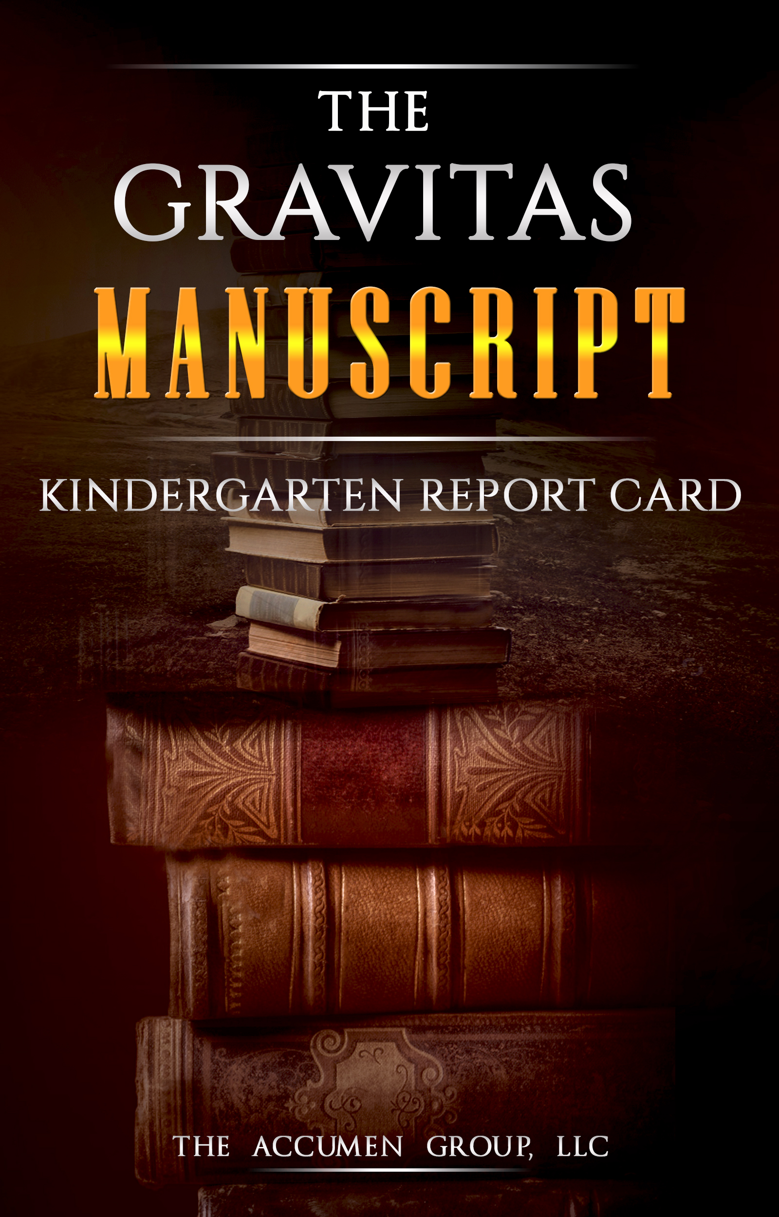 The Gravitas Manuscript: Kindergarten Report Card    Download our free printable PDF file to help evaluate where you stand now, and your progress in the future.  An essential tool for anyone aiming for self-improvement.