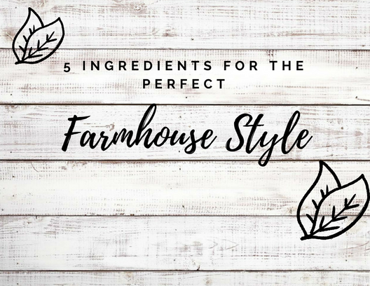 5 Ingredients for the Perfect Farmhouse Style
