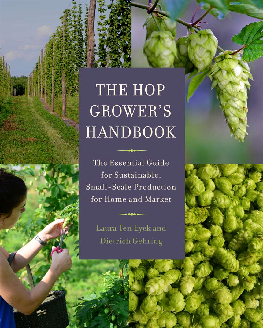 So you want to grow hops... - Available in the tasting room and online at Chelsea Green Publishing, The Hop Grower's Handbook is an excellent resource for hop growers and beer enthusiasts. Authored by Laura Ten Eyck and Dietrich Gehring.