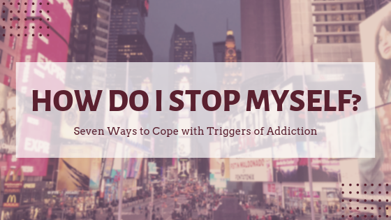title_repost_how_do_i_stop_myself_seven_ways_to_cope_with_triggers_of_addiction_restored_hope_counseling_therapy_ann_arbor_michigan_sex_and_love_addiction_christian.png