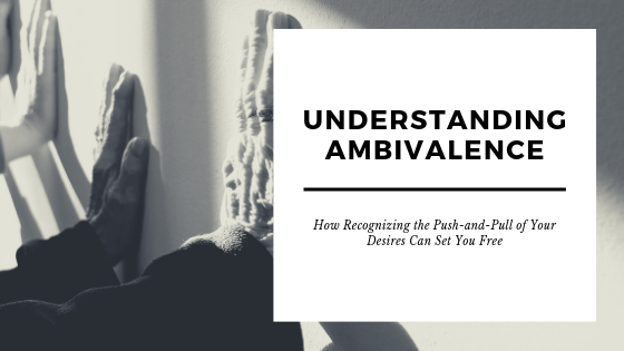 title_understanding_ambivalence_how_recognizing_the_push_and_pull_of_your_desires_can_set_you_free_restored_hope_counseling_therapy_ann_arbor_michigan_christian.png