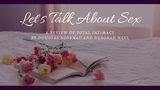 title_lets_talk_about_sex_a_review_of_total_intimacy_by_douglas_rosenau_and_deborah_neel_restored_hope_counseling_therapy_couples_ann_arbor_counseling_christian_sex_and_love_addiction.png