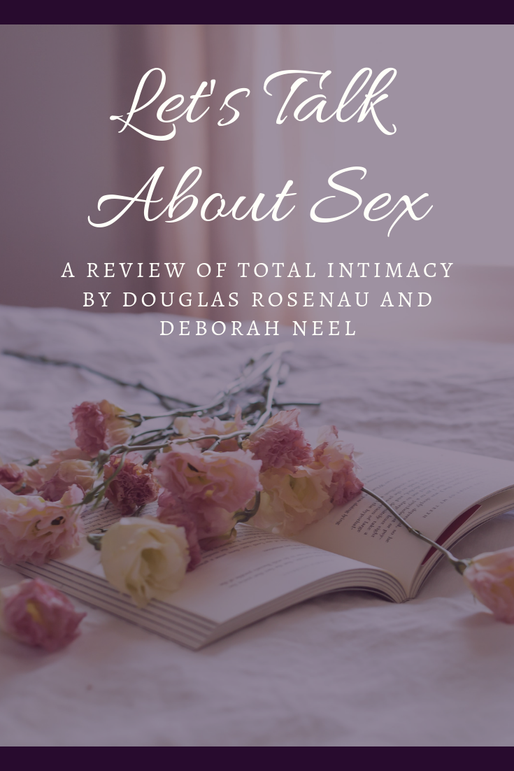 pinterest_lets_talk_about_sex_a_review_of_total_intimacy_by_douglas_rosenau_and_deborah_neel_restored_hope_counseling_therapy_couples_ann_arbor_counseling_christian_sex_and_love_addiction.png