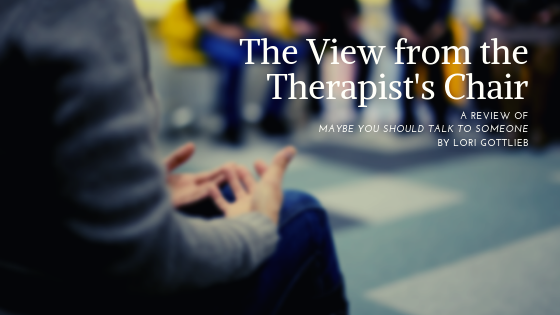 title_the_view_from_the_therapists_chair_a_review_of_maybe_you_should_talk_to_someone_by_lori_gottlieb_restored_hope_counseling_therapy_ann_arbor_michigan.png