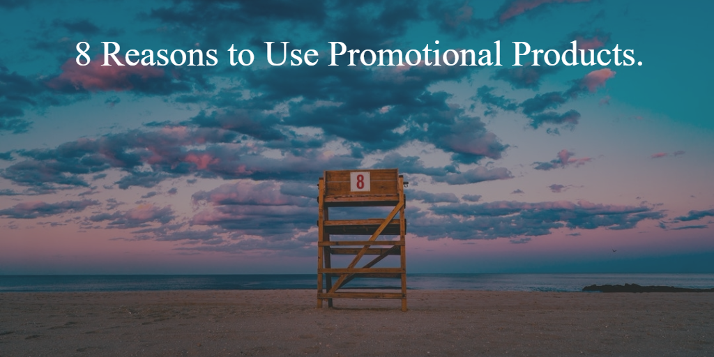 8 Reasons to Use Promotional Products..png