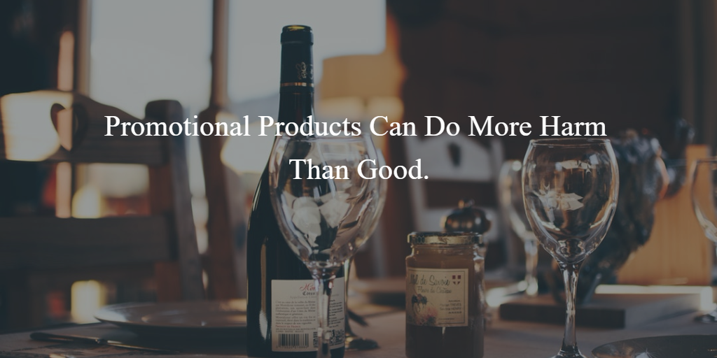 Promotional Products Can do More Harm Than Good..png