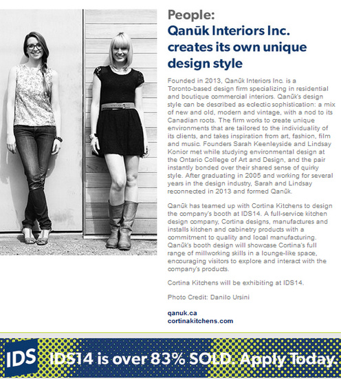Qanuk is excited about their collaboration with Cortina Kitchens to design their booth for the Interior Design Show - IDS 14. Taking place January 2014.     Check out Qanuk's feature in this weeks IDS 14  newsletter .