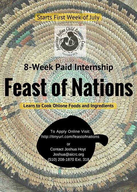 Ever been interested in regional Native American food before contact and commodities? Please sign up for our Feast of Nations program and get paid to learn about, cook and eat authentic Native foods of the Ohlone. Ages 14-21.