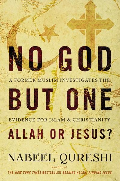 NO GOD BUT ONE: ALLAH OR JESUS? - By: Nabeel Qureshi