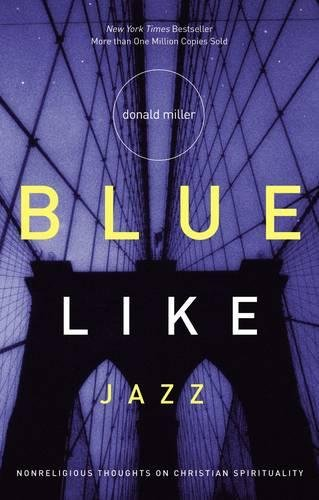 BLUE LIKE JAZZ - By: Donald Miller