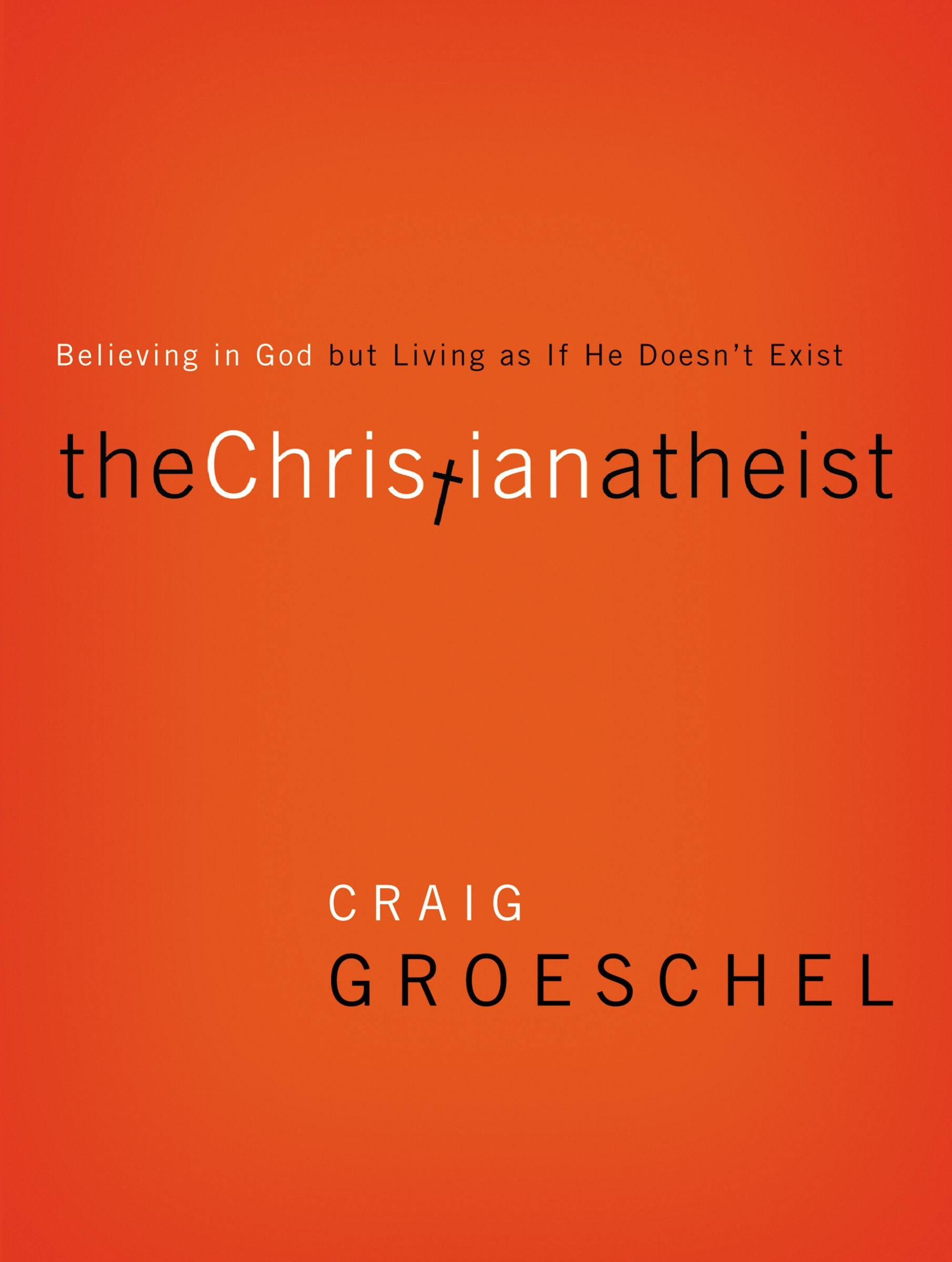 THE CHRISTIAN ATHEIST - By: Craig Groeschel